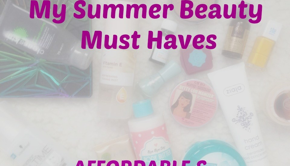 My Summer Beauty Must Haves || AFFORDABLE & HIGH END