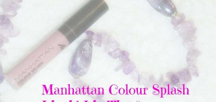 Manhattan Colour Splash Liquid Lip Tint || REVIEW