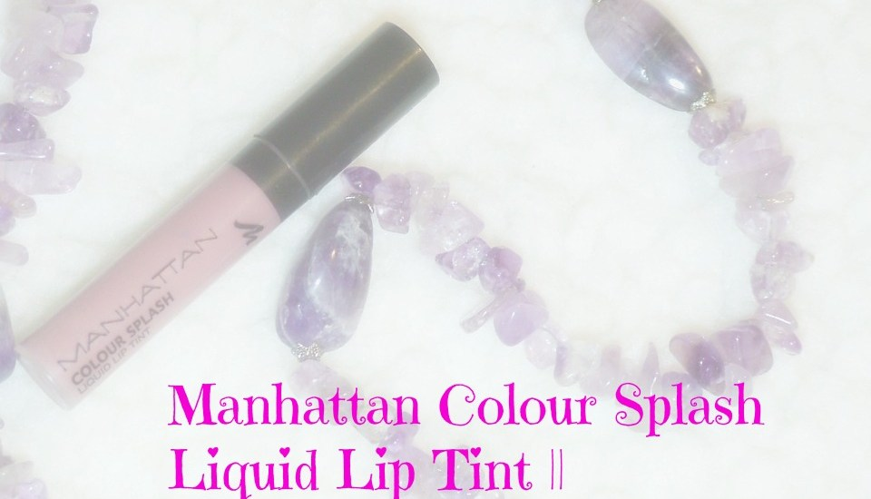 Manhattan Colour Splash Liquid Lip Tint || REVIEW