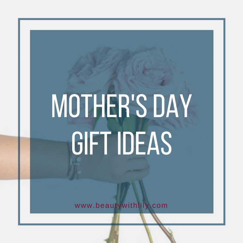 Mother's Day Gift Ideas // Mother's Day Gift Guide // Gifts For Women // Gifts For Her | Beauty With Lily