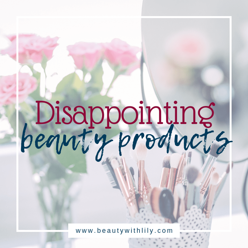 Disappointing Beauty Products // Beauty Products That Do Not Work // Disappointing Makeup   Beauty With Lily   #beautyblogger #makeupblogger