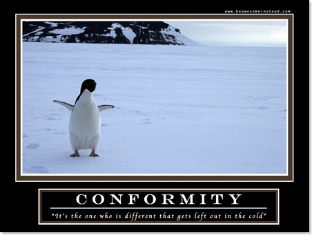 "Conformity - ""It's the one who is different that gets left out in the cold"""
