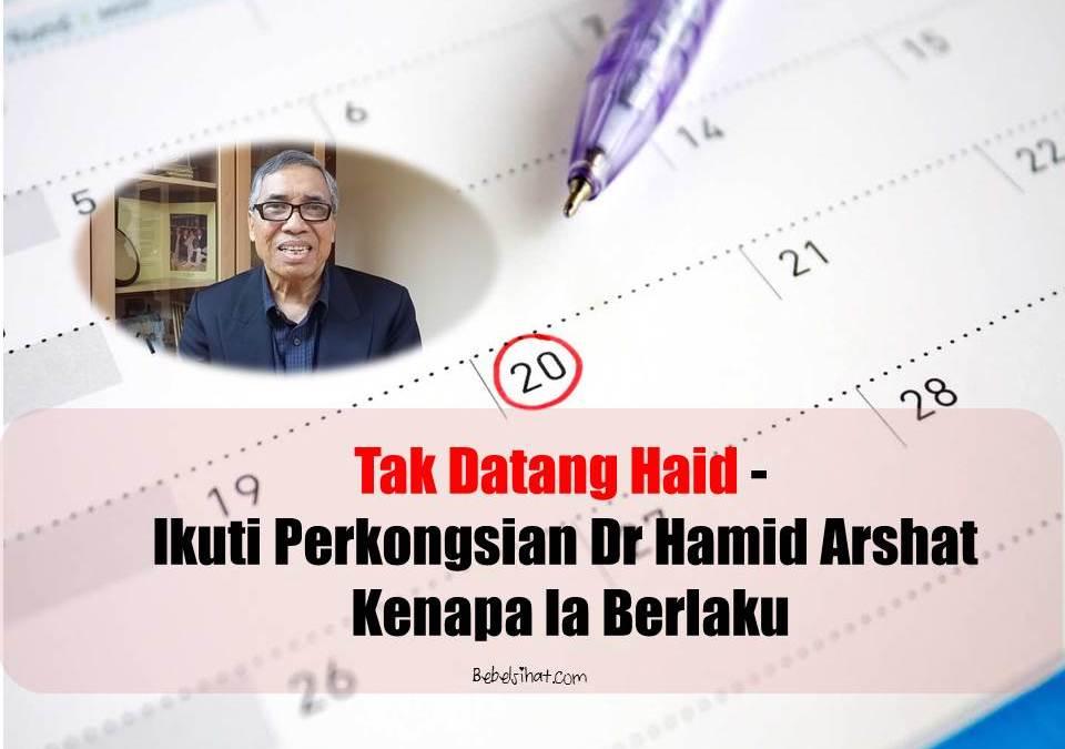Tak Datang Haid – Ikuti Perkongsian Dr Hamid Arshat Kenapa Ia Berlaku
