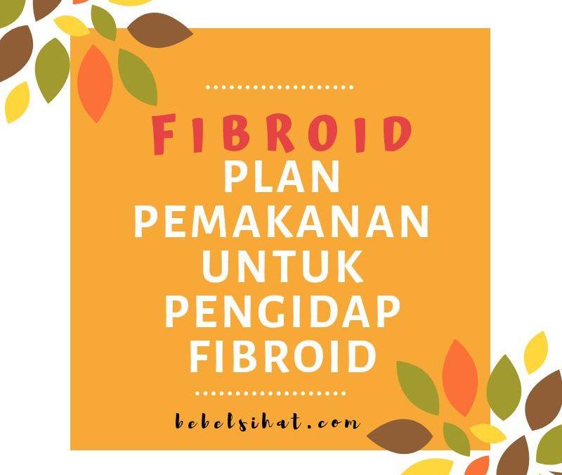 Kecutkan Fibroid : Plan Pemakanan Bantu Pengidap Fibroid