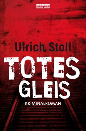Totes Gleis von Ulrich Stoll, Cover mit freundlicher Genehmigung von be.bra