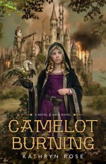 Review ~ Camelot Burning by Kathryn Rose #coyer