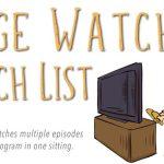 Binge Watchers Watch List ~ My list of shows on my watch list.
