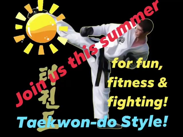 Join us this summer … for fun, fitness & fighting! Taekwon-do Style!