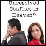 What about unresolved conflict in Heaven?