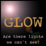 Glow: Is there a Spiritual light we can't see?