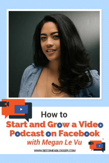 How to Start and Grow a Video Podcast on Facebook - Meg Le Vu