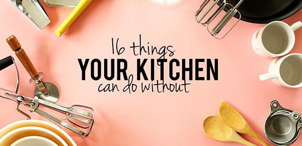 16 Things Your Kitchen Can Do Without