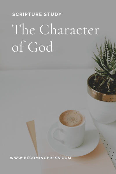 Scripture Study The Character of God