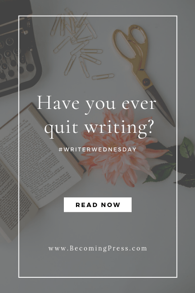 #WriterWednesday: Have You Ever Quit Writing?