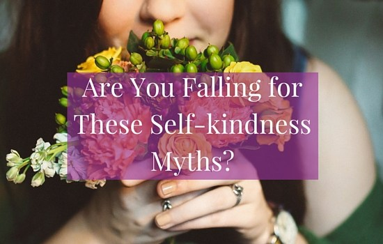 Are you falling for these self-kindness myths? Click the image to find out