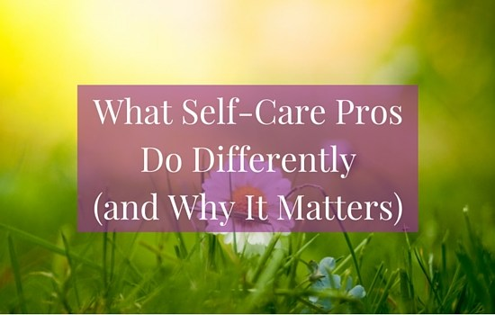 Do you do self-care like an amateur or a pro? Click to find out what self-care pros do differently and how to up your self-care game >>> | www.becomingwhoyouare.net