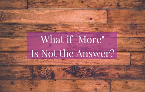 "What if it's time to slow down and create space? Click the image to read more about why ""more"" might not be the answer >>> 
