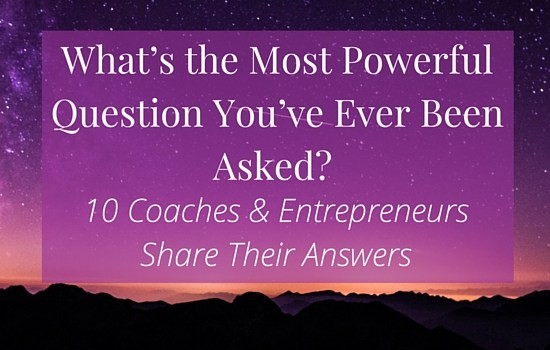 What's the most powerful question you've ever been asked? Click to read what 10 coaches and entrepreneurs had to say >>> | www.becomingwhoyouare.net