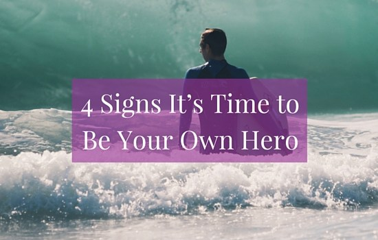 Click the image to learn more about the 4 signs it's time to be your own hero >>> | www.becomingwhoyouare.net