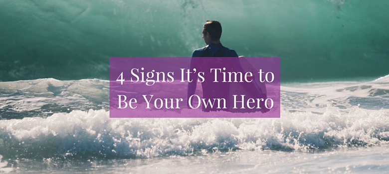 4 Signs It's Time to Be Your Own Hero - Becoming Who You Are