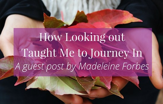How Looking out Taught Me to Journey In: A guest post by Madeleine Forbes