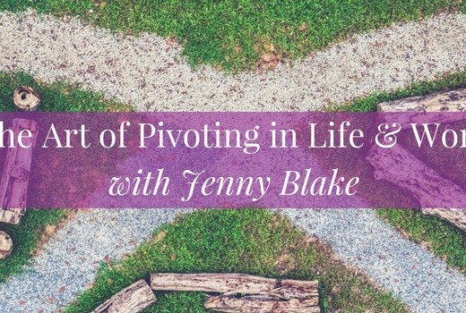 The Art of Pivoting in Life & Work with Jenny Blake