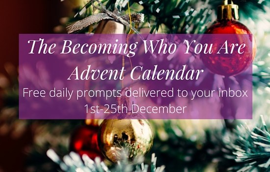 Join us for the Becoming Who You Are Advent Calendar and get free prompts for reflection and dreaming delivered to your inbox from 1st-25th December >>> | www.becomingwhoyouare.net