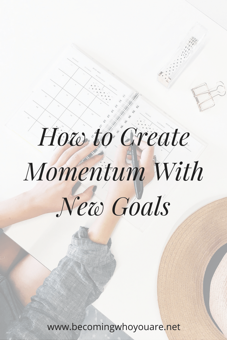 You've decided on a goal. Now what? Keep reading to discover how to create momentum with new goals