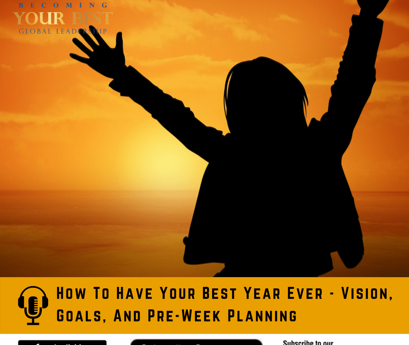How To Have Your Best Year Ever – Vision, Goals, And Pre-Week Planning