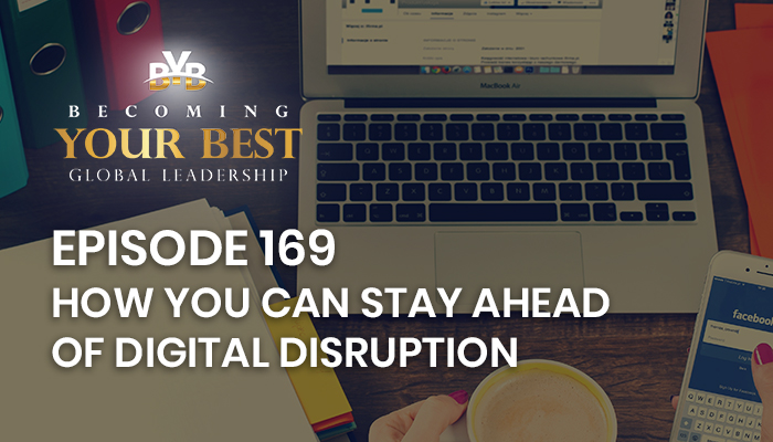 Episode 169 – How You Can Stay Ahead of Digital Disruption