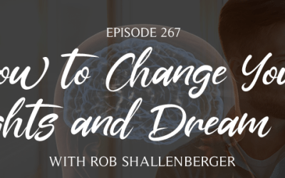 Episode 267: How to Change Your Thoughts and Dream Big