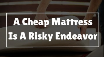 A Cheap Mattress Is A Risky Endeavor