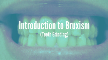 Introduction to Bruxism (Teeth Grinding)