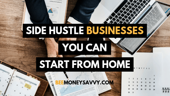 Side Hustle Businesses You Can Start From Home