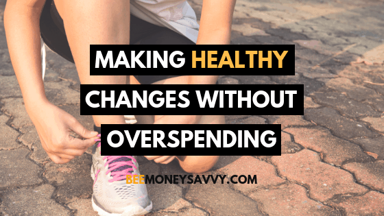 Making Healthy Changes Without Overspending