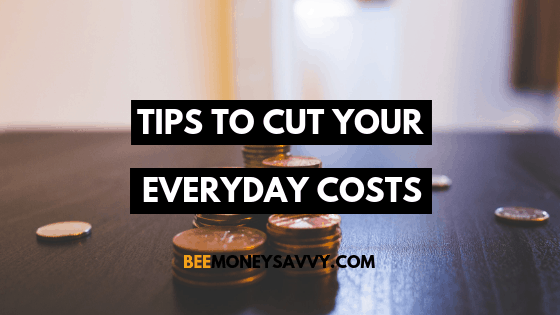 Tips To Cut Your Everyday Costs