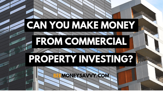 Can You Make Money From Commercial Property Investing?