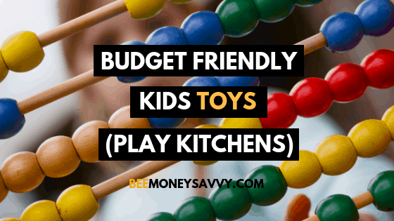 Budget Friendly Kids Toys (Play Kitchens)