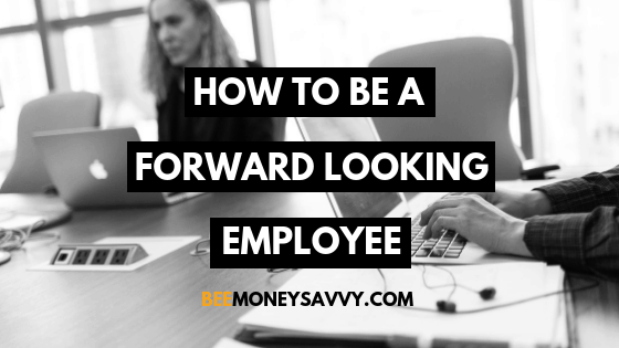 How to be a Forward Looking Employee