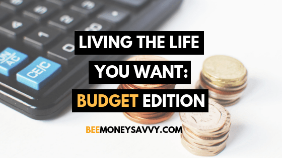 Living The Life You Want: Budget Edition