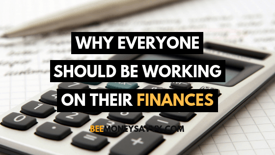 Why Everyone Should be Working On Their Finances
