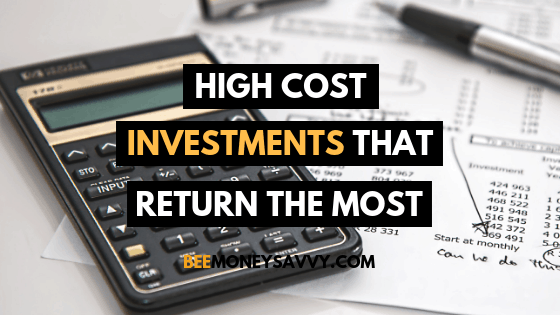 High Cost Investments That Return The Most