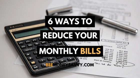 6 Ways To Reduce Your Monthly Bills