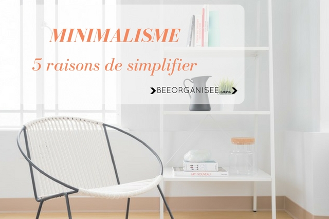 Minimalisme 5 raisons de simplifier sa vie bee organis e for Minimalisme rangement