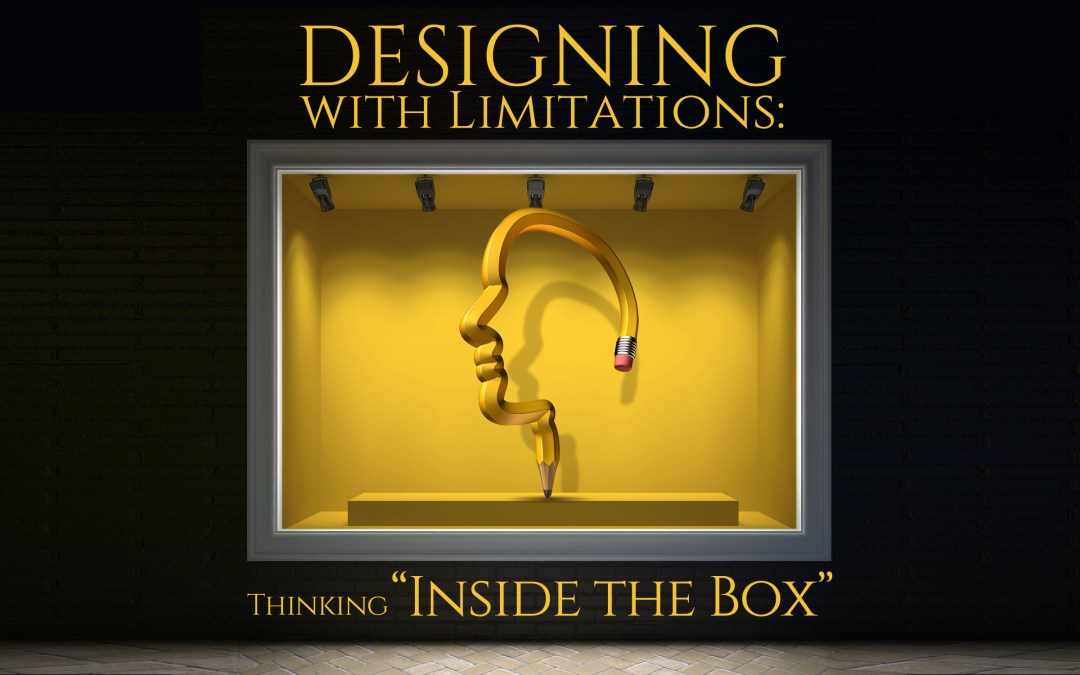 "Designing with Limitations: Thinking ""INSIDE THE BOX"""