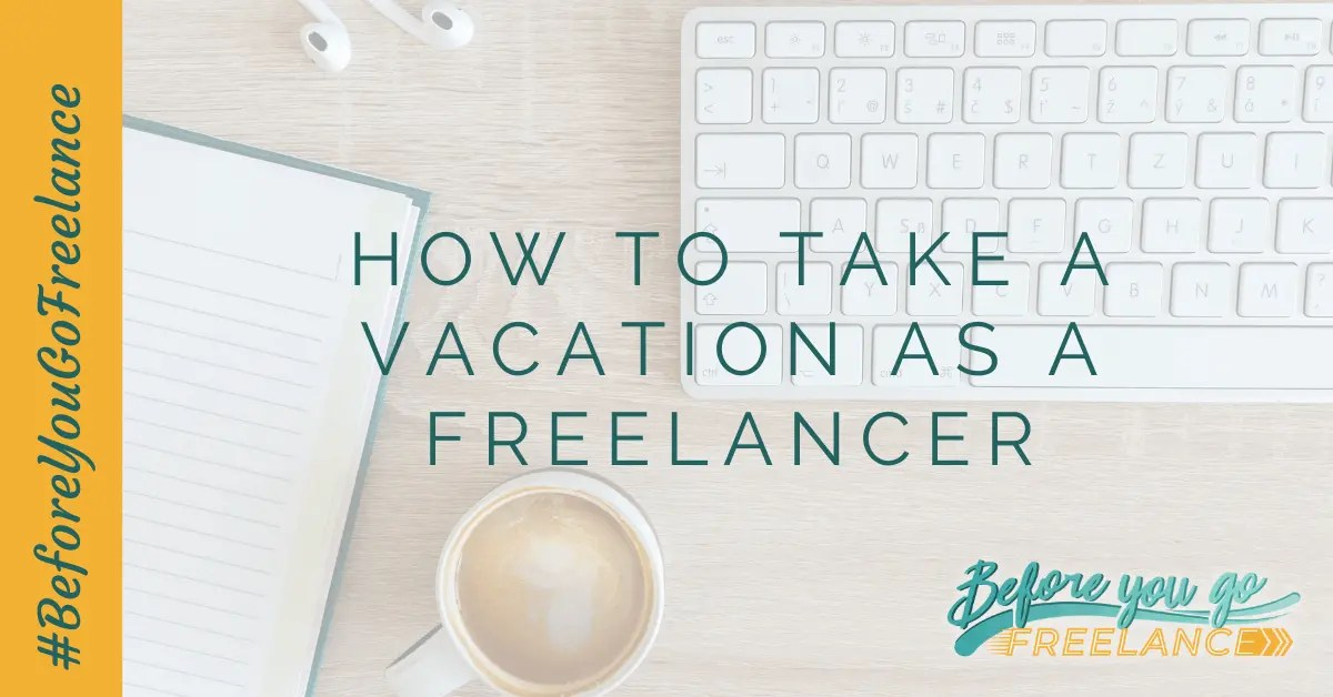 How to Take a Vacation as a Freelancer