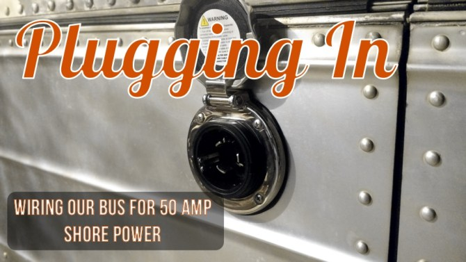 plugging in  wiring our bus for 50 amp shore power