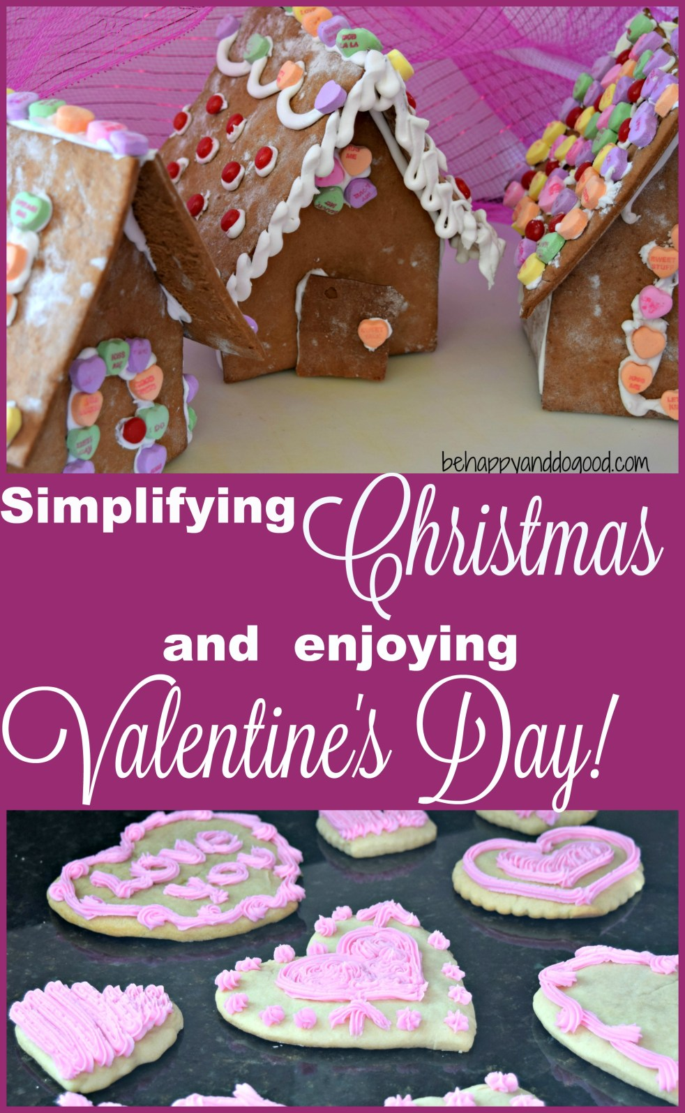 Simplify Christmas and Enjoy Valentine's Day!