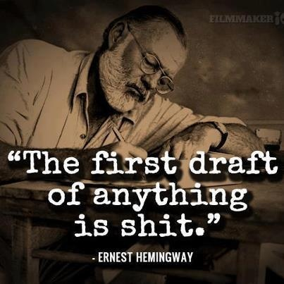 The first draft of anything is shit