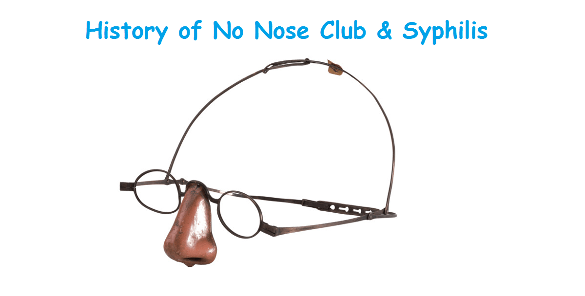 History of No Nose Club & Syphilis